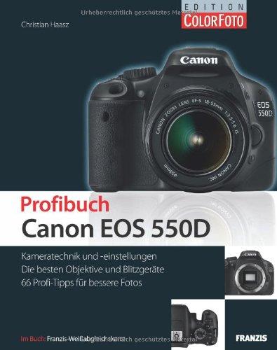 Profibuch Canon EOS 550D: Kameratechnik und -einstellungen, die besten Objektive und Blitzgeräte, 66 Profi-Tipps für bessere Fotos