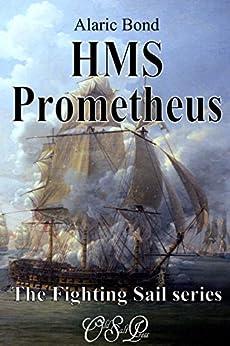 HMS Prometheus (The Fighting Sail Series Book 8) by [Alaric Bond]