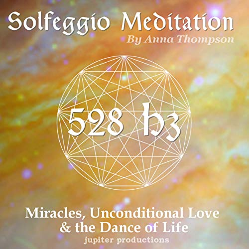528 Hz Solfeggio Meditation: Miracles, Unconditional Love & the Dance of Life audiobook cover art