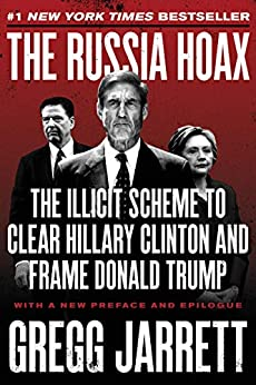 The Russia Hoax: The Illicit Scheme to Clear Hillary Clinton and Frame Donald Trump by [Gregg Jarrett]