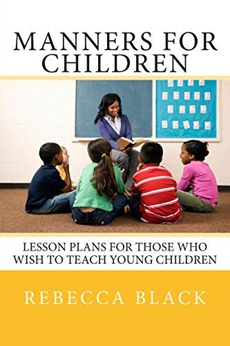 [(Manners for Children: Lesson Plans for Those Who Wish to Teach Young Children)] [Author: Rebecca Black] published on (September, 2014)