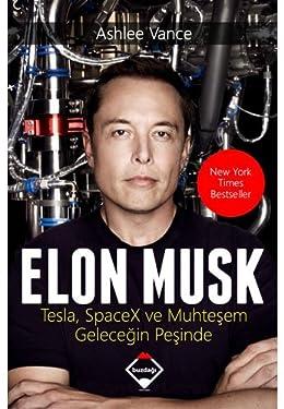 Elon Musk: Tesla, Spacex ve Muhteşem Geleceğin Peşinde (Turkish Edition)