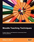Moodle Teaching Techniques: Creative Ways to Use Moodle for Constructing Online Learning Solutions (English Edition)