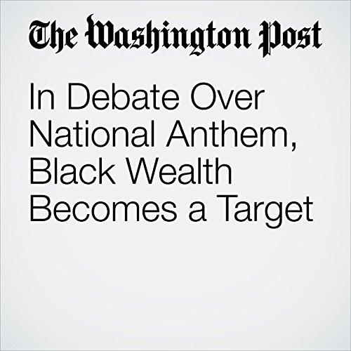 In Debate Over National Anthem, Black Wealth Becomes a Target copertina