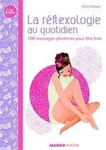 La réflexologie au quotidien - 100 massages plantaires pour être bien de Carla Gaspar