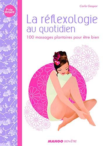 La réflexologie au quotidien : 100 massages plantaires pour être bien