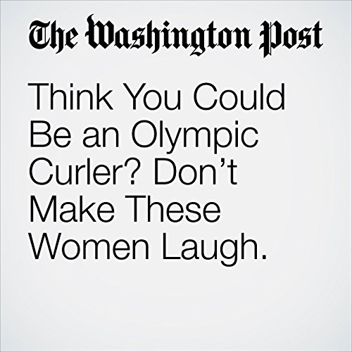 Think You Could Be an Olympic Curler? Don't Make These Women Laugh. copertina