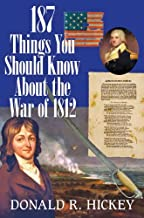 187 Things You Should Know about the War of 1812: An Easy Question-and-Answer Guide