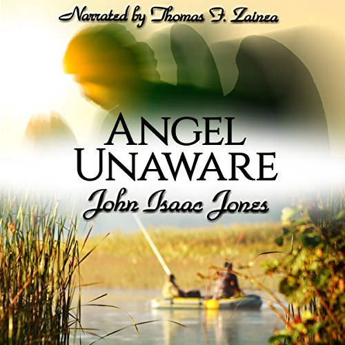 Angel Unaware                   By:                                                                                                                                 John Isaac Jones                               Narrated by:                                                                                                                                 Tom Zainea                      Length: 35 mins     11 ratings     Overall 4.7