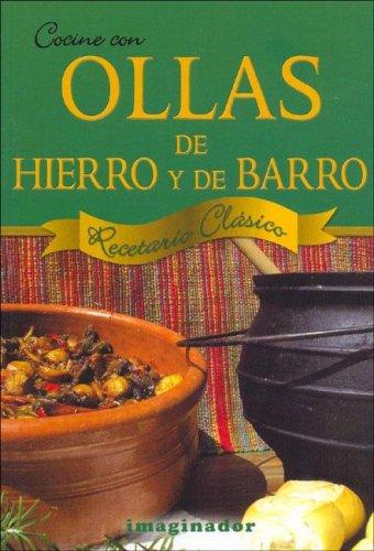 Cocine Con Ollas De Hierro Y De Barro / Cooking With Iron and Clay Pots: Recetario Clasico / Classic Cookbook