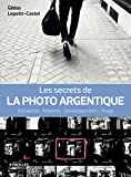 Les secrets de la photo argentique (Secrets de photographes)