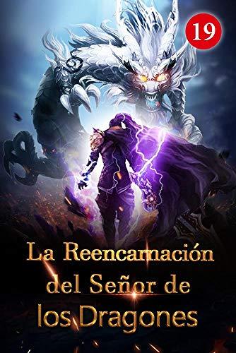 La Reencarnación del Señor de los Dragones 19: Un Gran Plan Ambicioso (Ascenso hacia el trono de dragón)