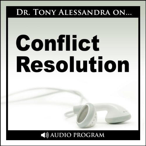 Conflict Resolution                   By:                                                                                                                                 Dr. Tony Alessandra                               Narrated by:                                                                                                                                 Dr. Tony Alessandra                      Length: 21 mins     5 ratings     Overall 3.4