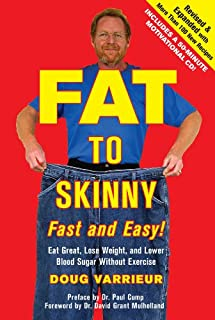 FAT TO SKINNY Fast and Easy! Revised and Expanded with Over 200 Recipes: Eat Great, Lose Weight, and Lower Blood Sugar Without Exercise