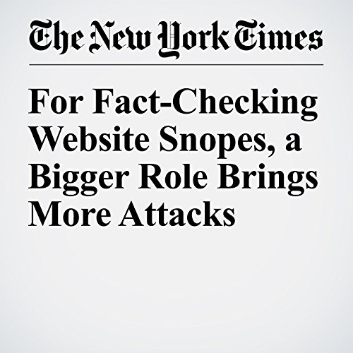 For Fact-Checking Website Snopes, a Bigger Role Brings More Attacks cover art