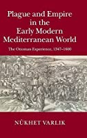 Plague and Empire in the Early Modern Mediterranean World: The Ottoman Experience, 1347–1600