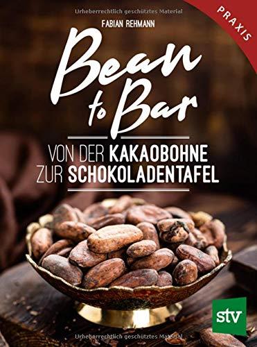 Bean to Bar: Von der Kakaobohne zur Schokoladentafel, Praxisbuch