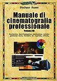 Manuale di cinematografia professionale. Controllo dell'immagine, correzione colore, gestione dati, formati di ripresa, ottica (Vol. 3)