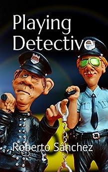 Playing Detective (El Juego de los Detectives) (English Edition) de [Roberto Sánchez  Ruiz, David M.  Valbuena]