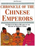 Chronicle of the Chinese Emperors: The Reign-By-Reign Record of the Rulers of Imperial China (Chronicles)