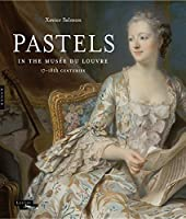 Pastels in the Musée du Louvre: 17th and 18th Centuries (Editions Hazan (Yale))