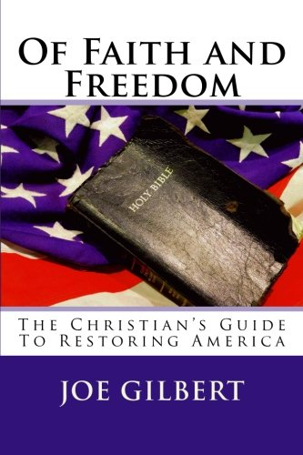 Book: Of Faith and Freedom - How cultural Marxism and political correctness hijacked America and how to take it back! by Joe Gilbert