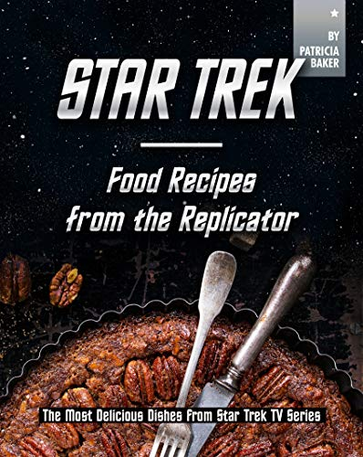 Star Trek - Food Recipes from the Replicator: The Most Delicious Dishes from Star Trek TV Series (English Edition)
