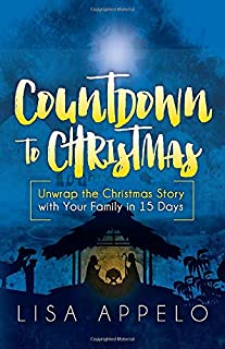 Countdown to Christmas: Unwrap the Christmas Story with Your Family in 15 Days