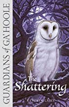 The Shattering (Guardians of Ga'Hoole, Book 5) by Kathryn Lasky (9-Sep-2011) Paperback
