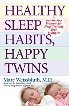 Healthy Sleep Habits, Happy Twins: A Step-by-Step Program for Sleep-Training Your Multiples by [Marc Weissbluth M.D.]