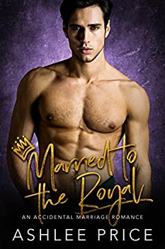 Married to the Royal  An Accidental Marriage Romance