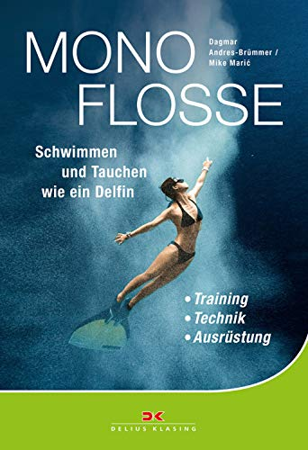 Monoflosse: Schwimmen und Tauchen wie ein Delfin. Training - Technik - Ausrüstung