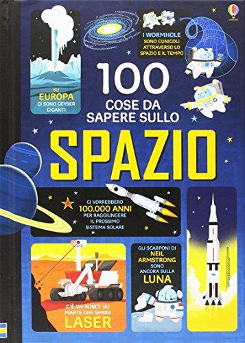 100 cose da sapere sullo spazio. Ediz. illustrata