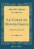 Le Comte de Monte-Cristo - Abridged and Annotated (Classic Reprint) - Forgotten Books - 19/04/2018