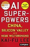 AI-Superpowers - China, Silicon Valley und die neue Weltordnung
