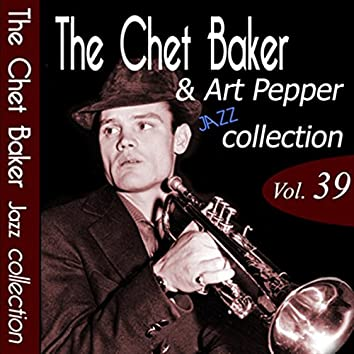 The Chet Baker & Art Pepper Jazz Collection, Vol. 39 (Remastered)
