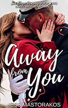 Away from You: A Sweet, Second Chance, Military Romance (San Diego Marines Book 2) by [Jess Mastorakos]