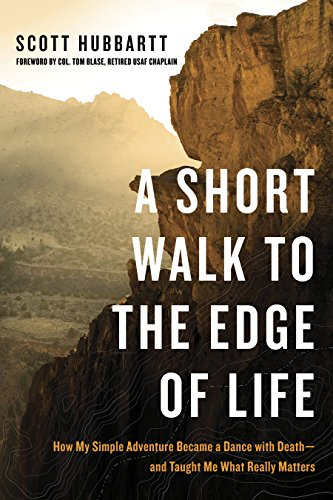 A Short Walk to the Edge of Life: How My Simple Adventure Became a Dance with Death--and Taught Me What Really Matters