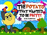 The Potato that wanted to be Pretty : A lovely bedtime picture story book about emotions and feelings with morals for children ages 3 to 5 with a very ... kids Honesty (Pop Potato) (English Edition)
