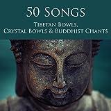 50 Songs Tibetan Bowls, Crystal Bowls & Buddhist Chants - Deep Zen Meditation Music with Singing Bowls and Om Chanting