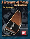 A Treasury of Hymns and Spirituals: for Autoharp, Guitar, Ukulele, Mandolin, Banjo, and Ke...
