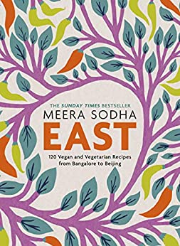 East: 120 Easy and Delicious Asian-inspired Vegetarian and Vegan recipes by [Meera Sodha]