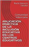 APLICACIÓN PRÁCTICA DE LA INCLUSIÓN EDUCATIVA EN LOS CENTROS EDUCATIVOS: Comunidad Valenciana