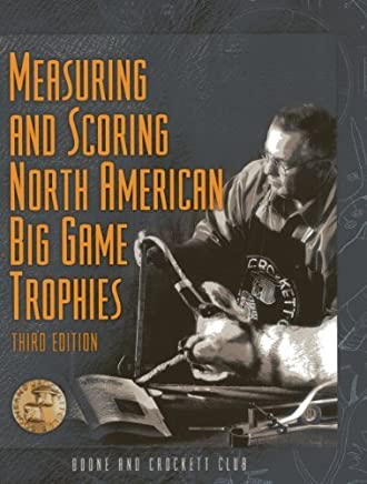 Measuring and Scoring North American Big Game Trophies (Measuring & Scoring North American Big Game Trophies) by Eldon L Buck Buckner (2009-09-01)