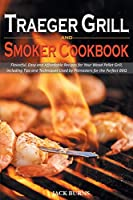 Traeger Grill and Smoker Cookbook: Flavorful, Easy and Affordable Recipes for Your Wood Pellet Grill, Including Tips and Techniques Used by Pitmasters for the Perfect BBQ