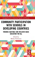 Community Participation with Schools in Developing Countries: Towards Equitable and Inclusive Basic Education for All (Routledge Research in Educational Equality and Diversity)