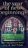 The Year Of New Beginnings (The School Of Dreams Book 4)
