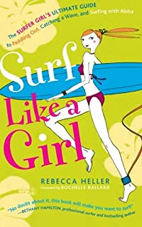 Surf Like a Girl: The Surfer Girl's Ultimate Guide to Paddling Out, Catching a Wave, and Surfing with Aloha: Second Edition