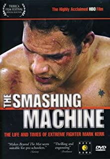 The Smashing Machine - The Life and Times of Extreme Fighter Mark Kerr