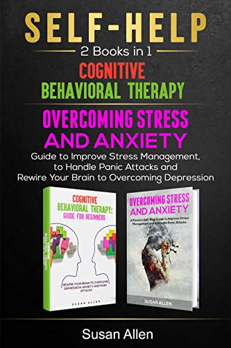 SELF HELP Guide (2 Books in 1) - Cognitive Behavioral Therapy & Overcoming Stress and Anxiety: Master Guide to Improve Stress Management, to Handle Panic ... Your Brain to Overcoming (English Edition)